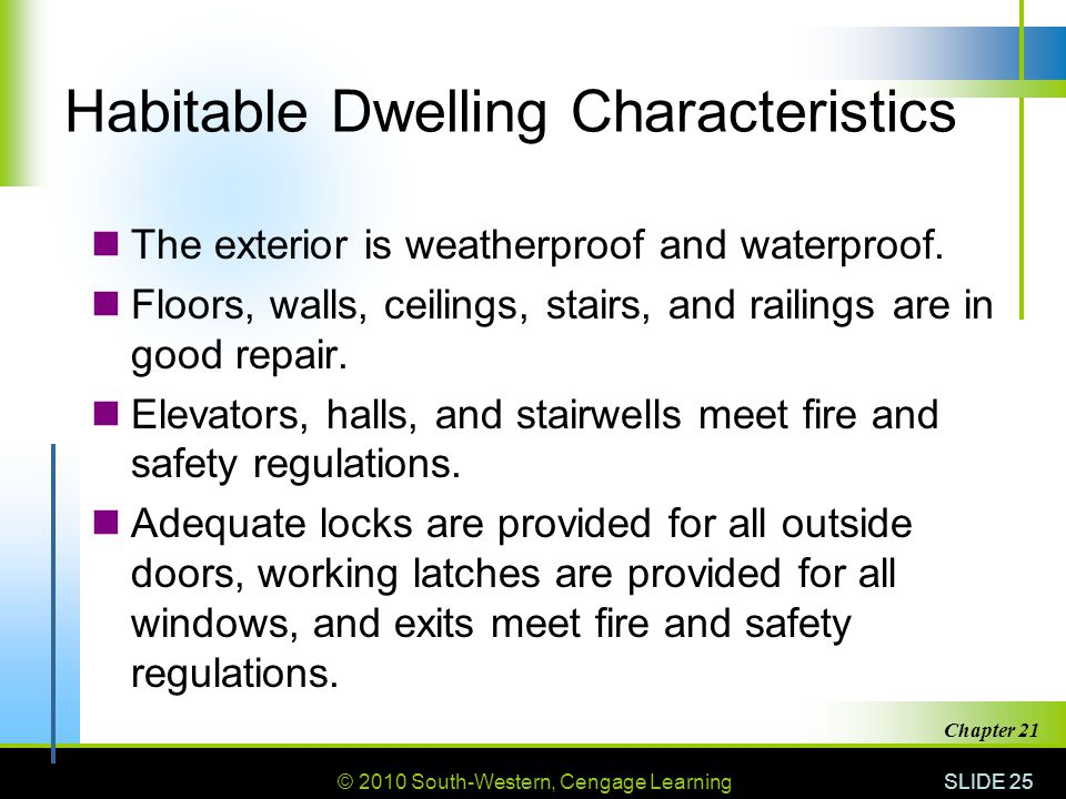 © 2010 South-Western, Cengage Learning SLIDE 25 Chapter 21 Habitable Dwelling Characteristics The exterior is weatherproof and waterproof.