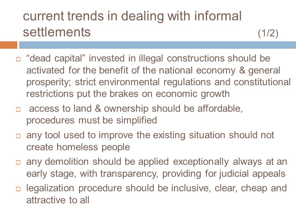 current trends in dealing with informal settlements (1/2) dead capital invested in illegal constructions should be activated for the benefit of the na