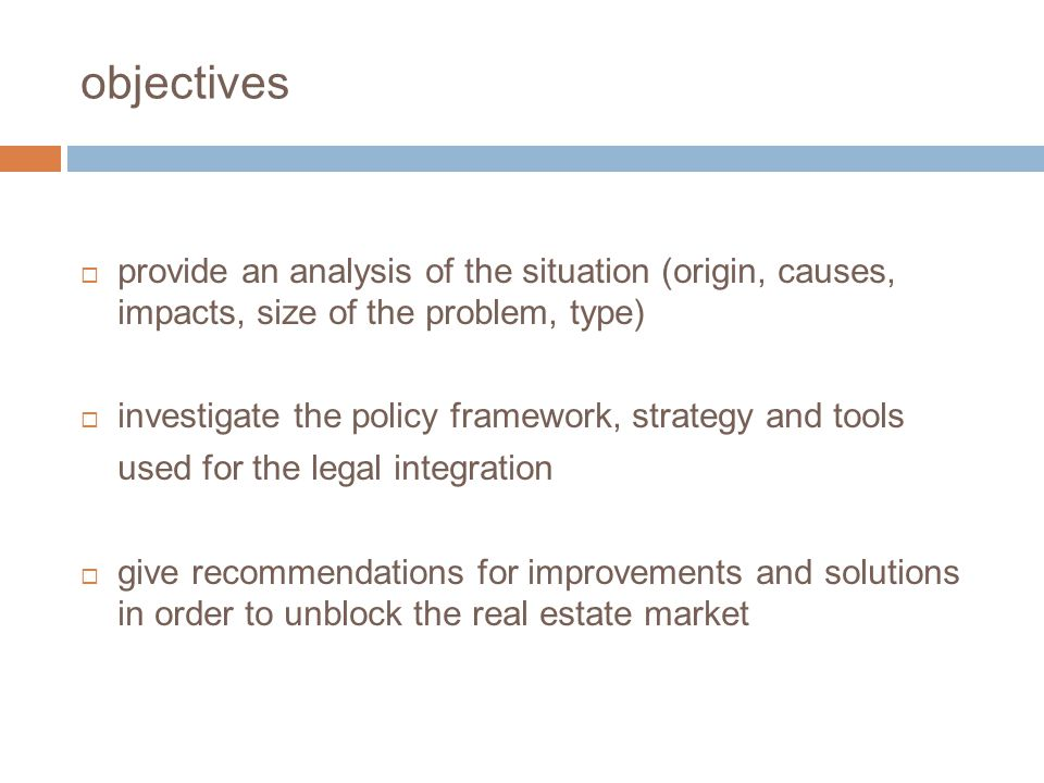 objectives provide an analysis of the situation (origin, causes, impacts, size of the problem, type) investigate the policy framework, strategy and to