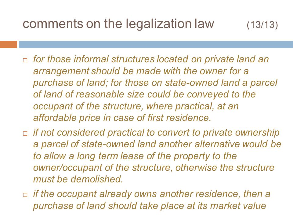 comments on the legalization law (13/13) for those informal structures located on private land an arrangement should be made with the owner for a purc