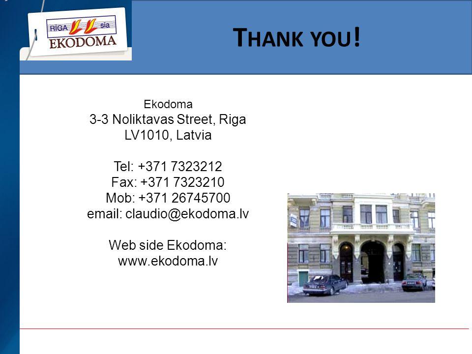 T HANK YOU ! Ekodoma 3-3 Noliktavas Street, Riga LV1010, Latvia Tel: +371 7323212 Fax: +371 7323210 Mob: +371 26745700 email: claudio@ekodoma.lv Web s