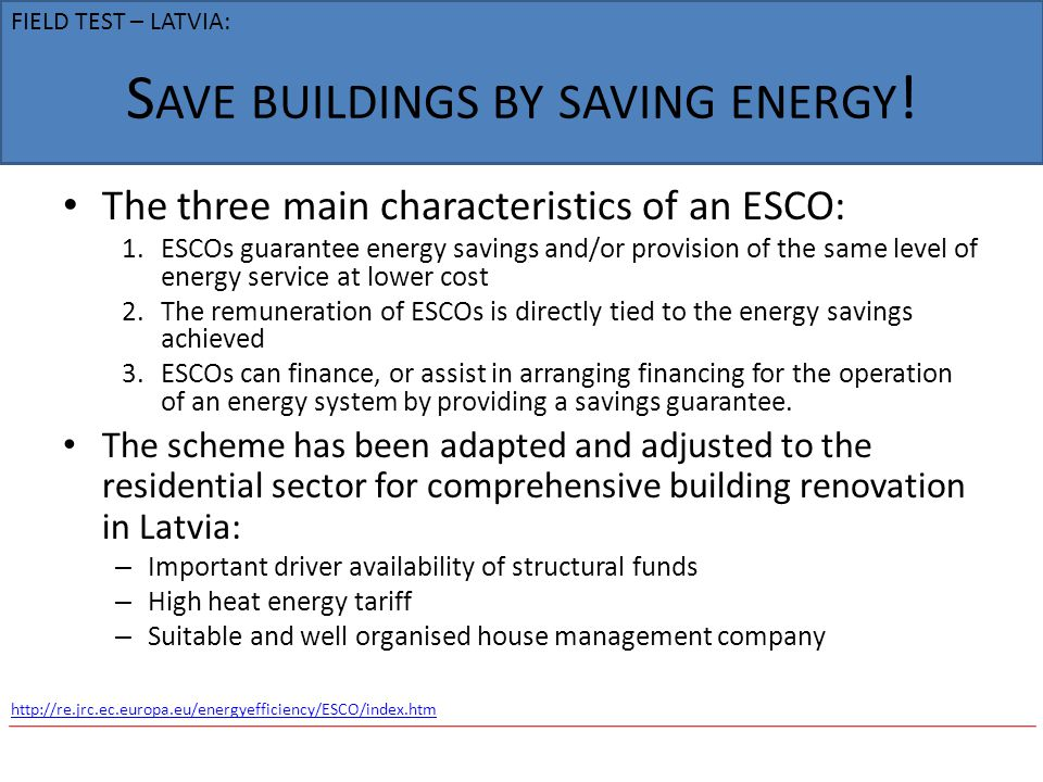 S AVE BUILDINGS BY SAVING ENERGY ! The three main characteristics of an ESCO: 1.ESCOs guarantee energy savings and/or provision of the same level of e