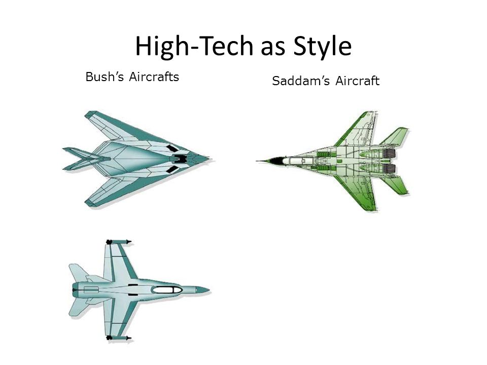 High-Tech as Style Bushs Aircrafts Saddams Aircraft