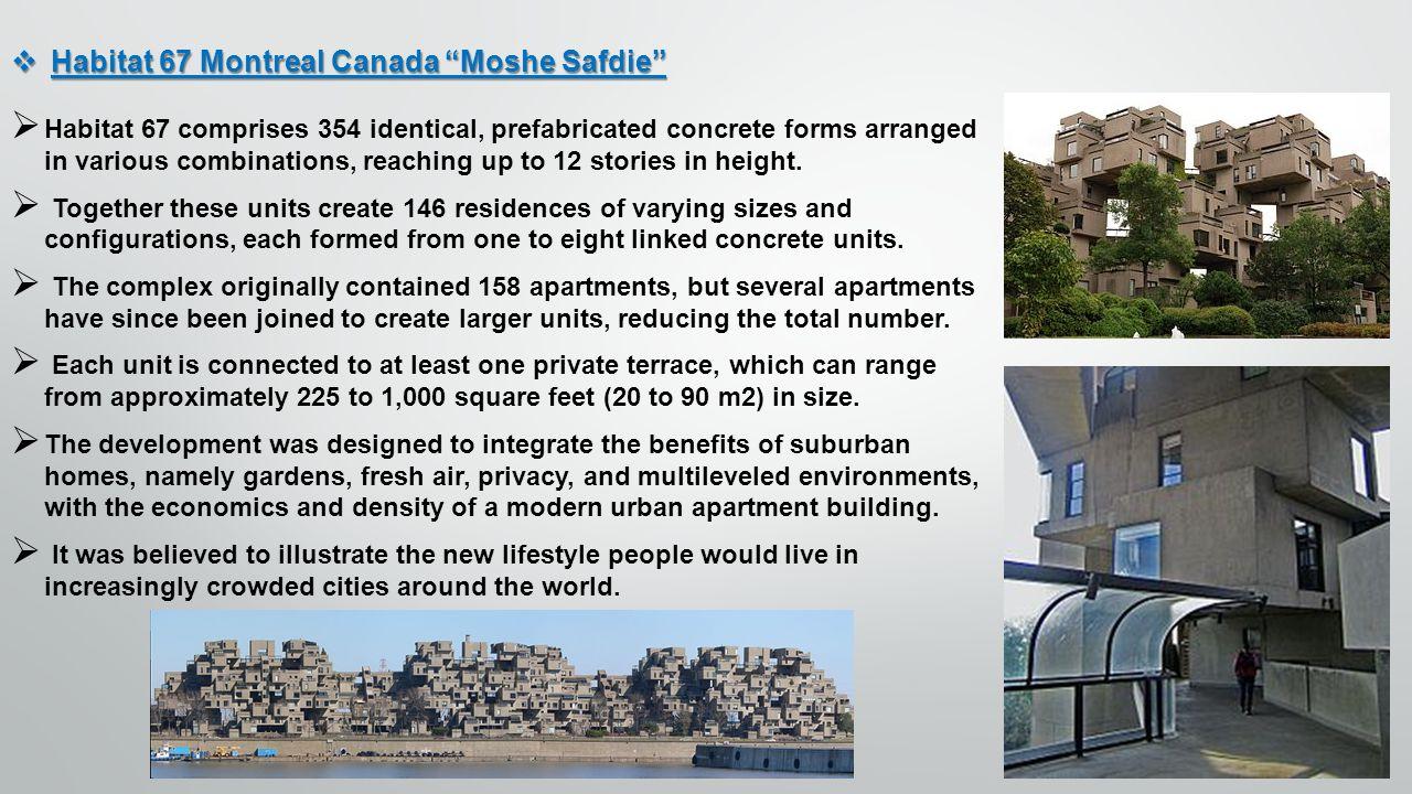 Habitat 67 Montreal Canada Moshe Safdie Habitat 67 Montreal Canada Moshe Safdie Habitat 67 comprises 354 identical, prefabricated concrete forms arran