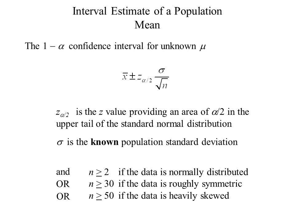 Interval Estimate of a Population Mean is the known population standard deviation z /2 is the z value providing an area of /2 in the upper tail of the