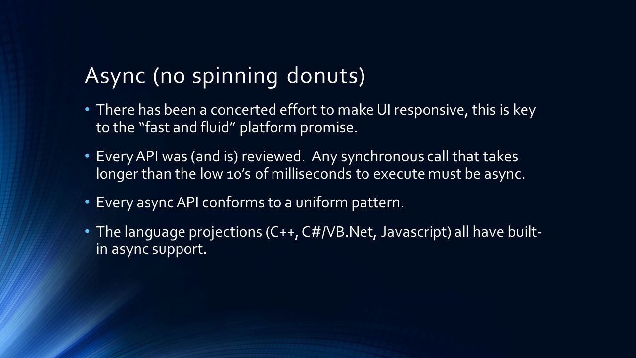 Async (no spinning donuts) There has been a concerted effort to make UI responsive, this is key to the fast and fluid platform promise.