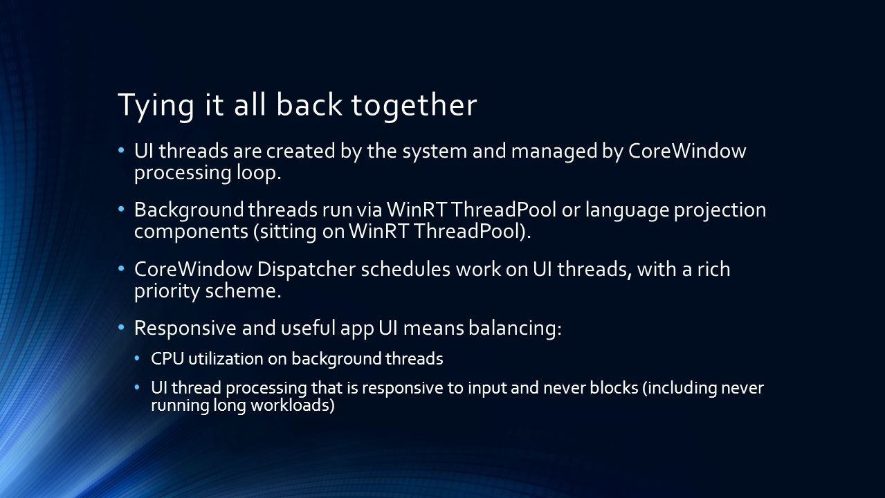 Tying it all back together UI threads are created by the system and managed by CoreWindow processing loop.