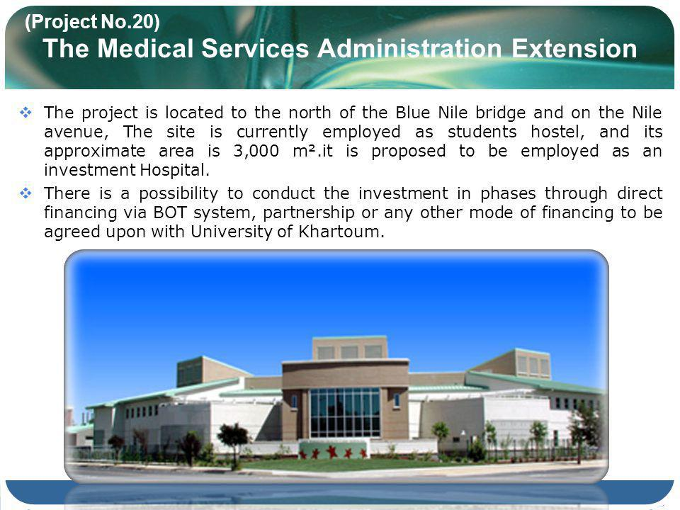 (Project No.20) The Medical Services Administration Extension The project is located to the north of the Blue Nile bridge and on the Nile avenue, The site is currently employed as students hostel, and its approximate area is 3,000 m².it is proposed to be employed as an investment Hospital.