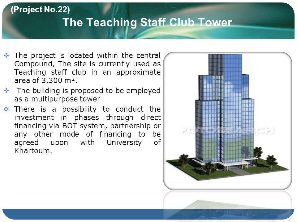 (Project No.22) The Teaching Staff Club Tower The project is located within the central Compound, The site is currently used as Teaching staff club in an approximate area of 3,300 m².