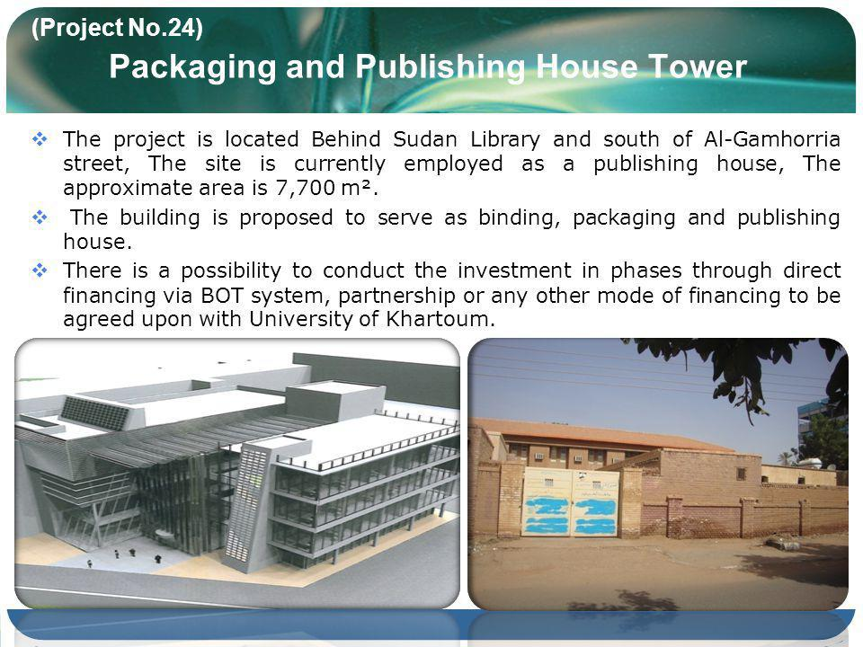 (Project No.24) Packaging and Publishing House Tower The project is located Behind Sudan Library and south of Al-Gamhorria street, The site is currently employed as a publishing house, The approximate area is 7,700 m².
