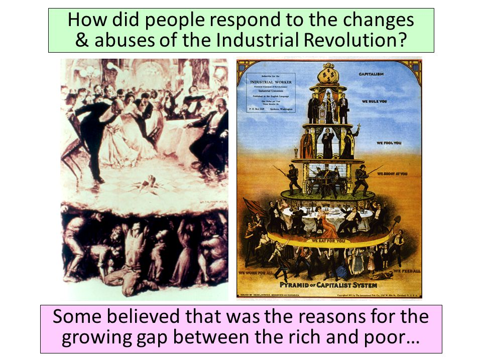 How did people respond to the changes & abuses of the Industrial Revolution? Some believed that was the reasons for the growing gap between the rich a