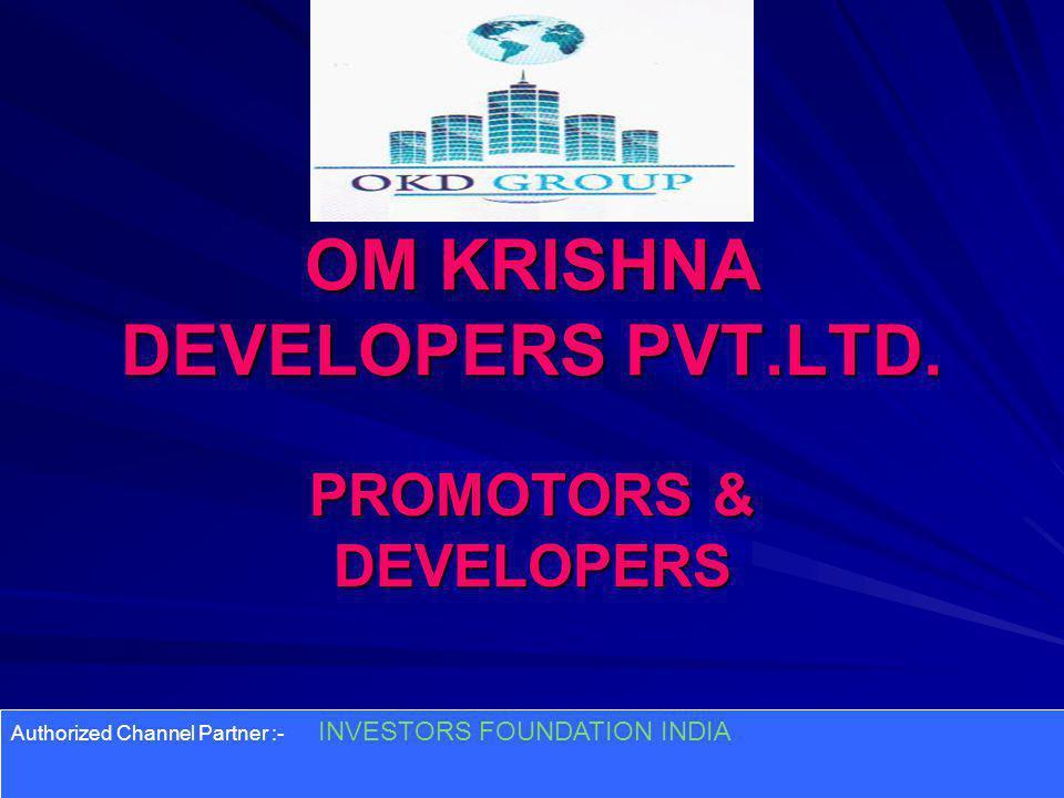 OM KRISHNA DEVELOPERS PVT.LTD. PROMOTORS & DEVELOPERS Authorized Channel Partner :- INVESTORS FOUNDATION INDIA