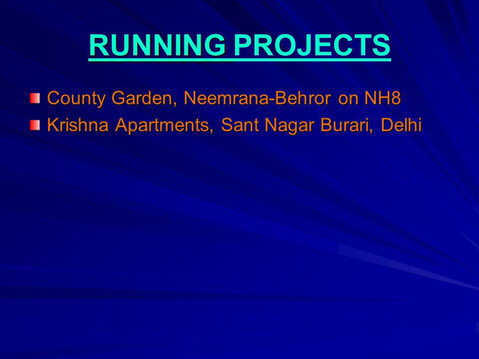 RUNNING RUNNING PROJECTS County Garden, Neemrana-Behror on NH8 Krishna Apartments, Sant Nagar Burari, Delhi