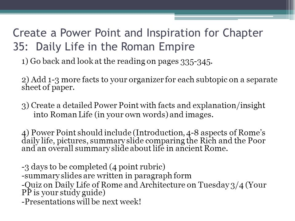 Create a Power Point and Inspiration for Chapter 35: Daily Life in the Roman Empire 1) Go back and look at the reading on pages 335-345. 2) Add 1-3 mo