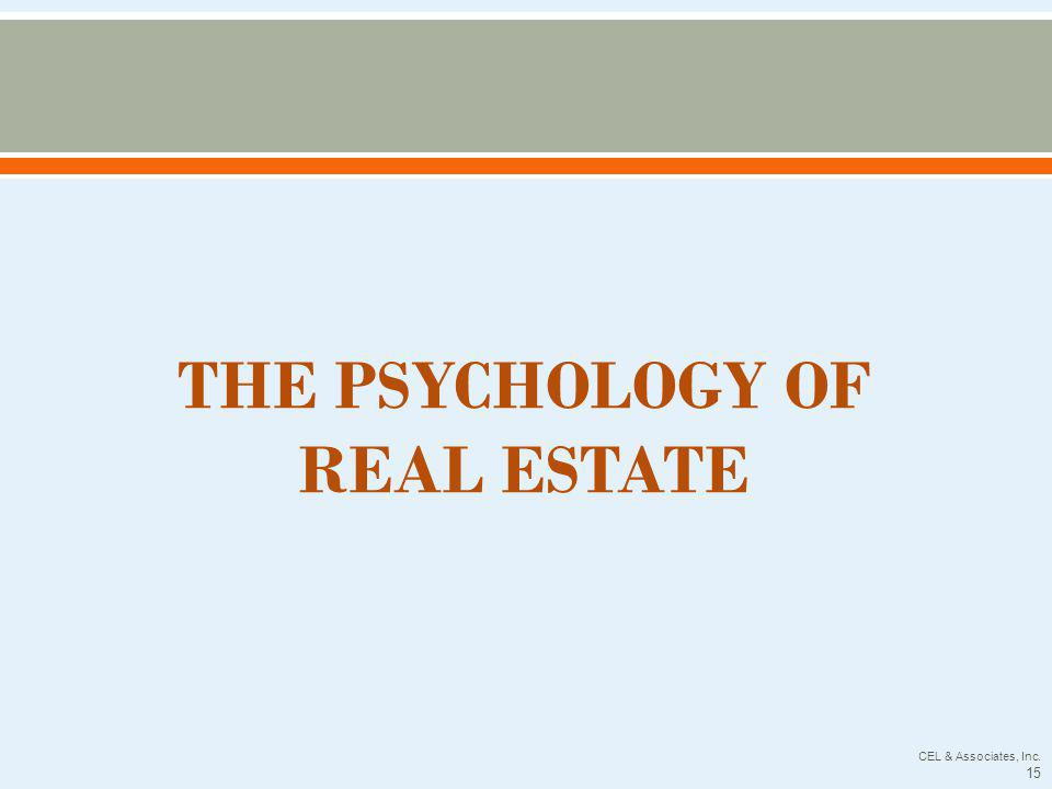 THE PSYCHOLOGY OF REAL ESTATE CEL & Associates, Inc. 15