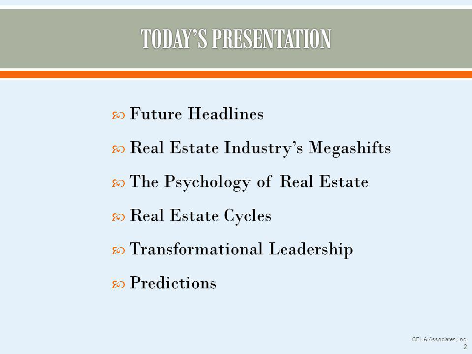 Future Headlines Real Estate Industrys Megashifts The Psychology of Real Estate Real Estate Cycles Transformational Leadership Predictions CEL & Associates, Inc.