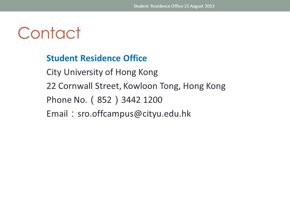 Contact Student Residence Office City University of Hong Kong 22 Cornwall Street, Kowloon Tong, Hong Kong Phone No.