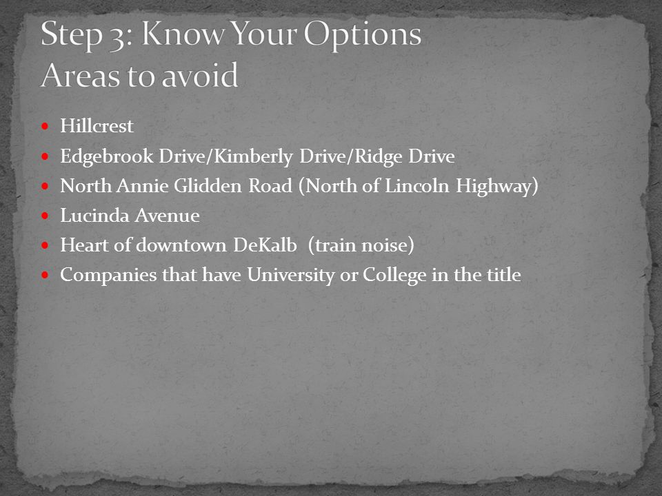 Hillcrest Edgebrook Drive/Kimberly Drive/Ridge Drive North Annie Glidden Road (North of Lincoln Highway) Lucinda Avenue Heart of downtown DeKalb (train noise) Companies that have University or College in the title