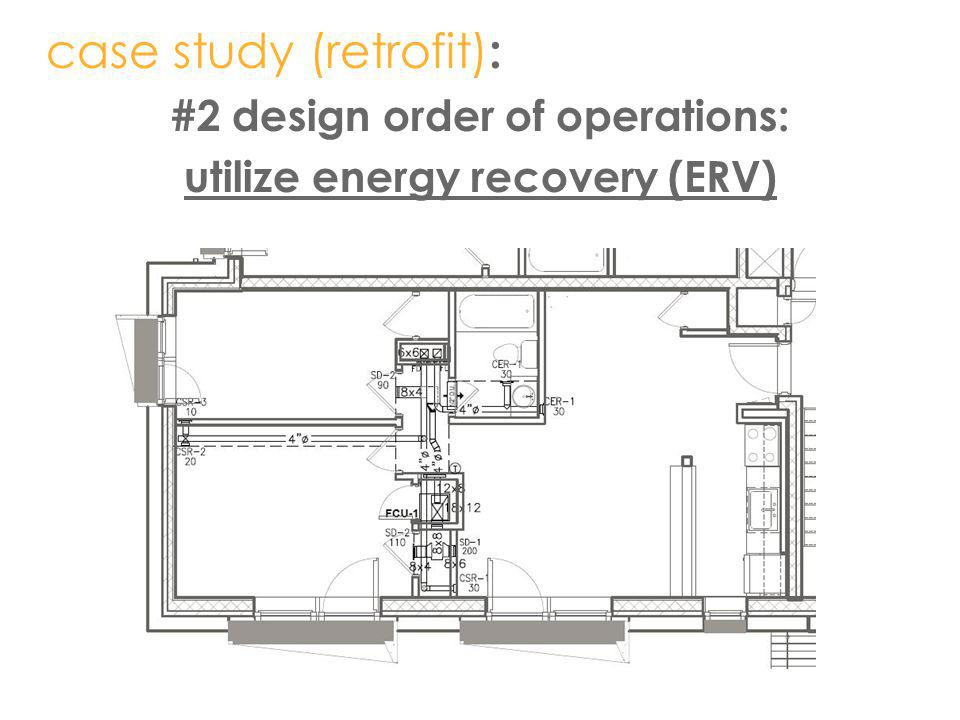 case study (retrofit) : #2 design order of operations: utilize energy recovery (ERV)