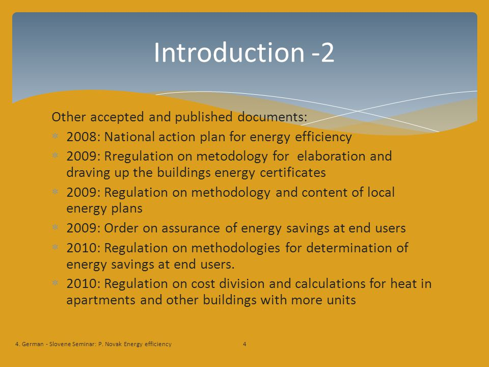 Other accepted and published documents: 2008: National action plan for energy efficiency 2009: Rregulation on metodology for elaboration and draving up the buildings energy certificates 2009: Regulation on methodology and content of local energy plans 2009: Order on assurance of energy savings at end users 2010: Regulation on methodologies for determination of energy savings at end users.