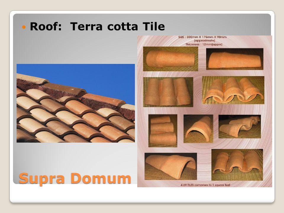 Supra Domum Roof: Terra cotta Tile