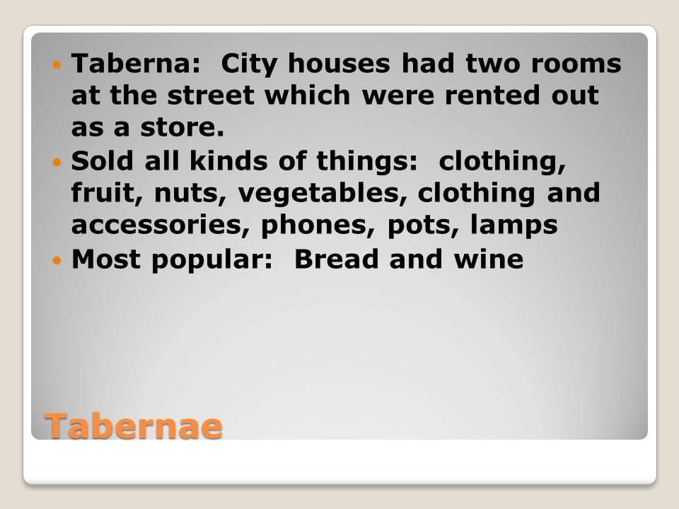 Tabernae Taberna: City houses had two rooms at the street which were rented out as a store.