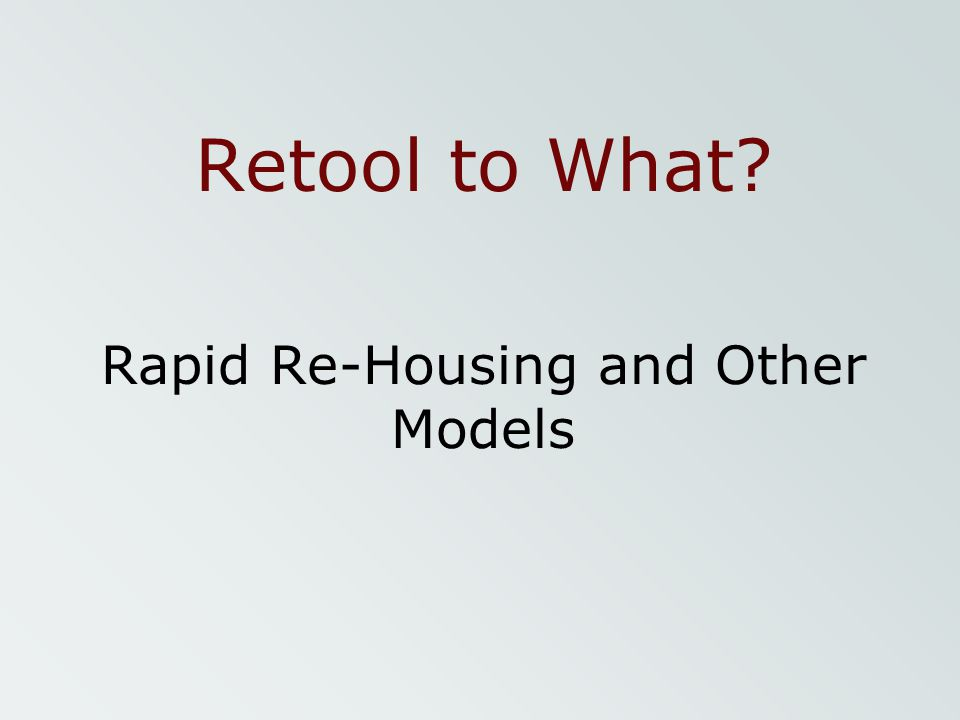 Retool to What? Rapid Re-Housing and Other Models