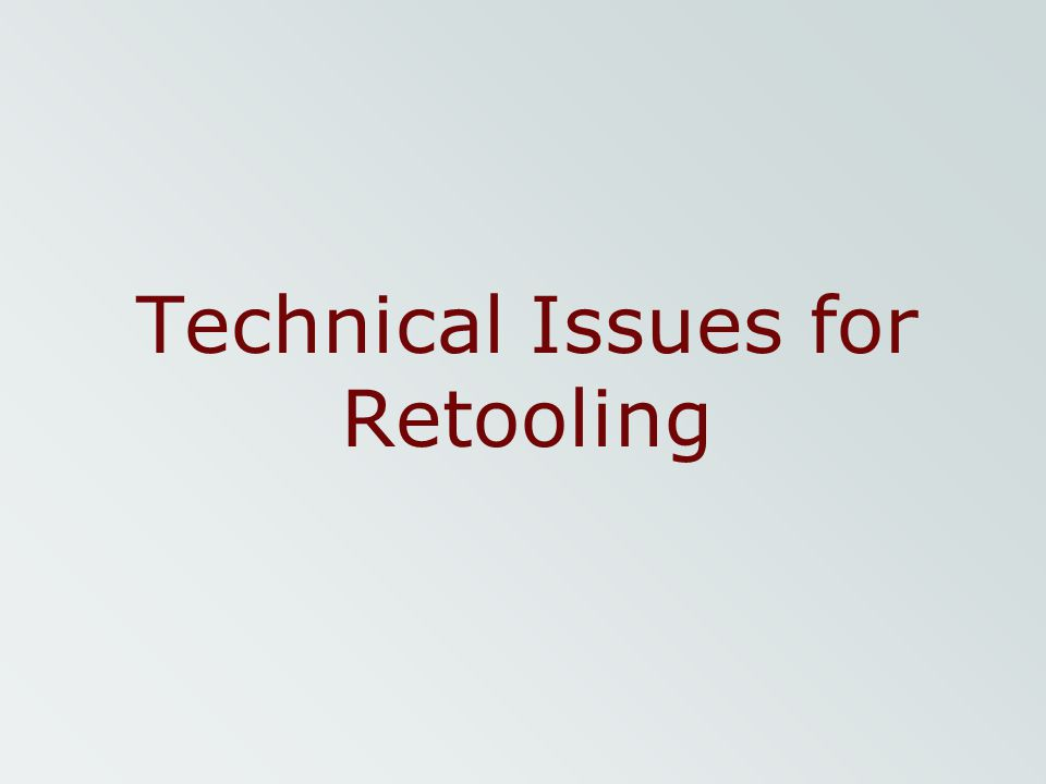 Technical Issues for Retooling