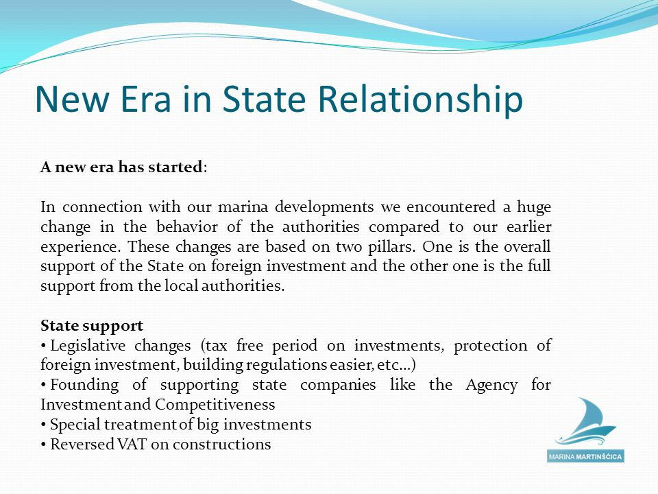 New Era in State Relationship A new era has started: In connection with our marina developments we encountered a huge change in the behavior of the authorities compared to our earlier experience.