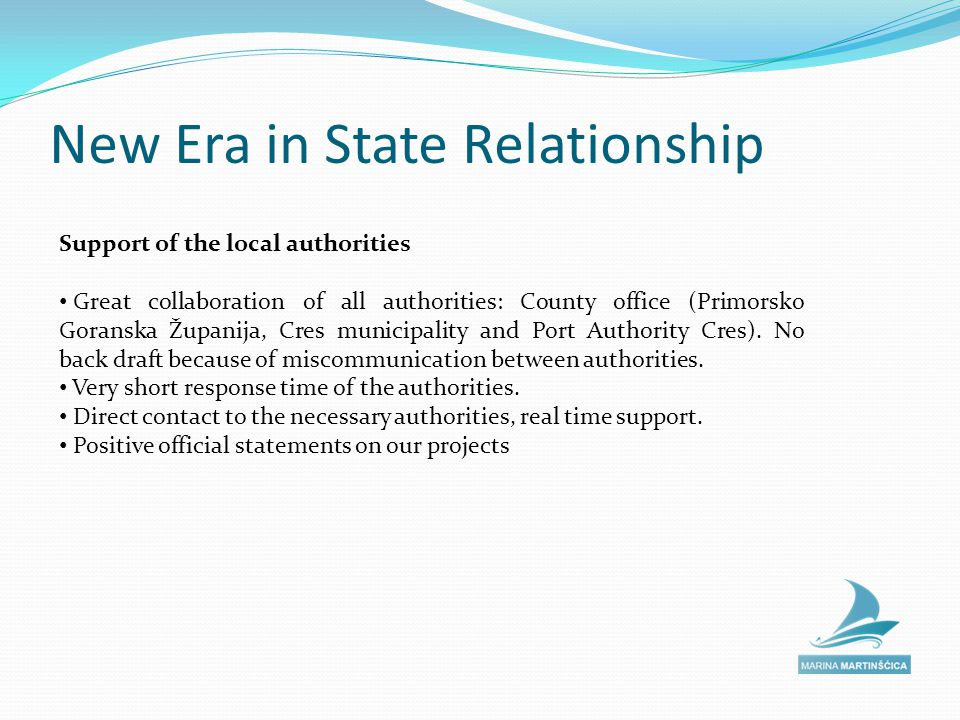 New Era in State Relationship Support of the local authorities Great collaboration of all authorities: County office (Primorsko Goranska Županija, Cres municipality and Port Authority Cres).