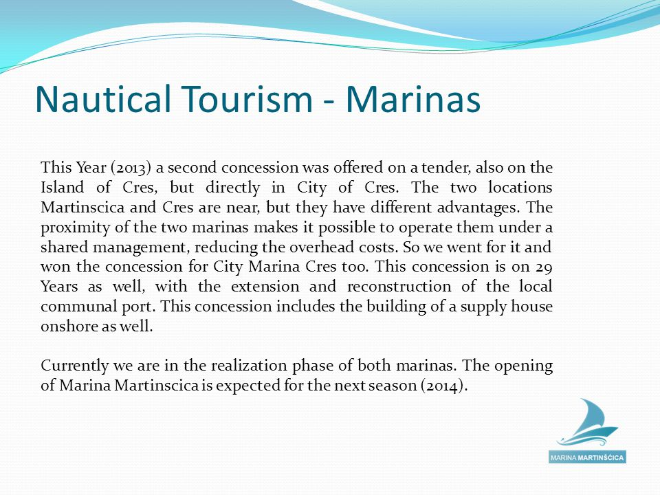 Nautical Tourism - Marinas This Year (2013) a second concession was offered on a tender, also on the Island of Cres, but directly in City of Cres.