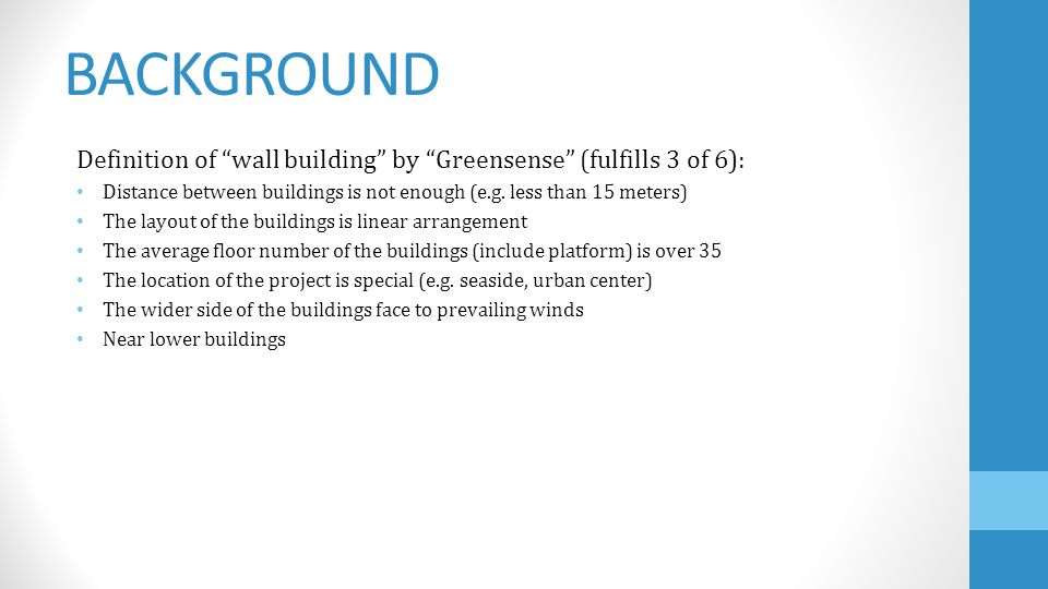 BACKGROUND Definition of wall building by Greensense (fulfills 3 of 6): Distance between buildings is not enough (e.g. less than 15 meters) The layout