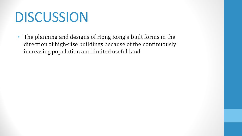 DISCUSSION The planning and designs of Hong Kongs built forms in the direction of high-rise buildings because of the continuously increasing population and limited useful land
