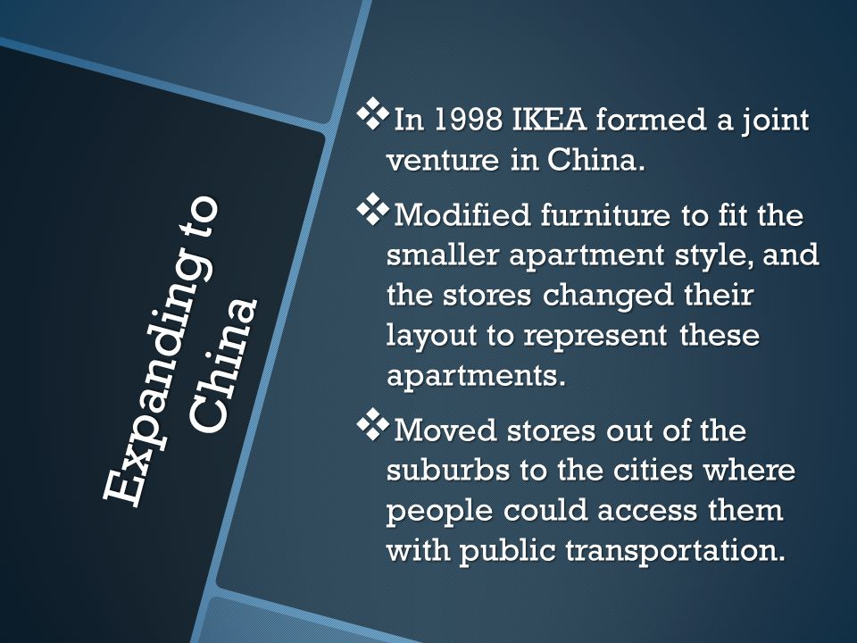 Expanding to China In 1998 IKEA formed a joint venture in China.