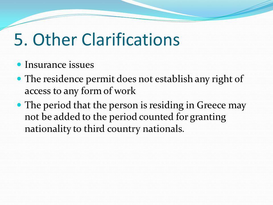 5. Other Clarifications Insurance issues The residence permit does not establish any right of access to any form of work The period that the person is
