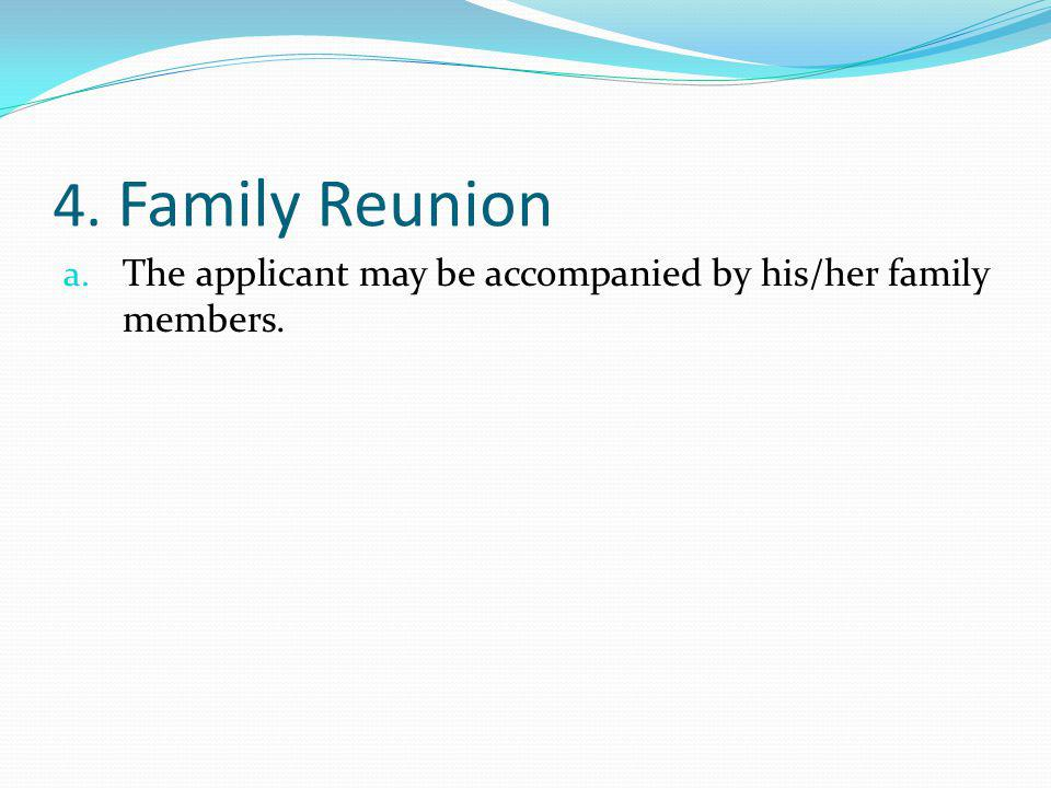 4. Family Reunion a. The applicant may be accompanied by his/her family members.
