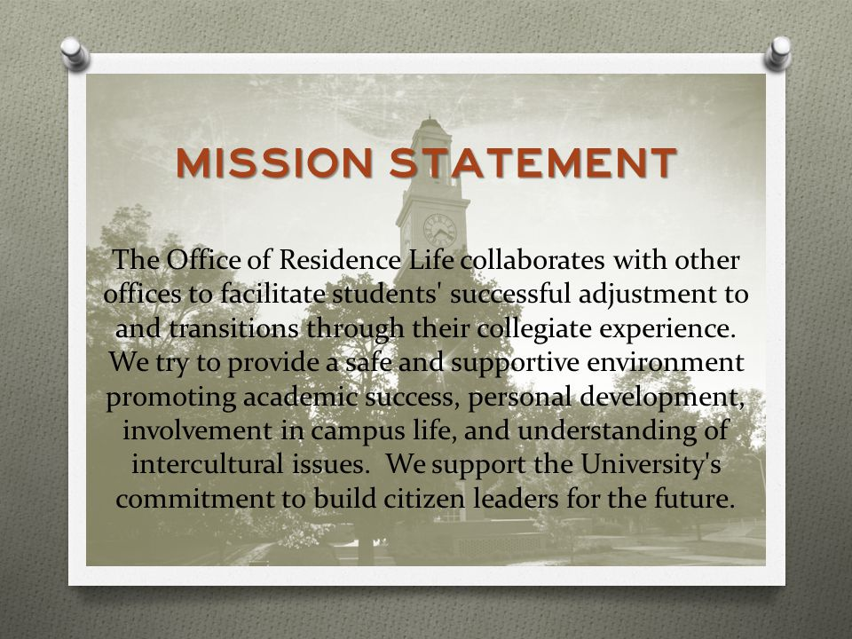 Mission Statement The Office of Residence Life collaborates with other offices to facilitate students successful adjustment to and transitions through their collegiate experience.