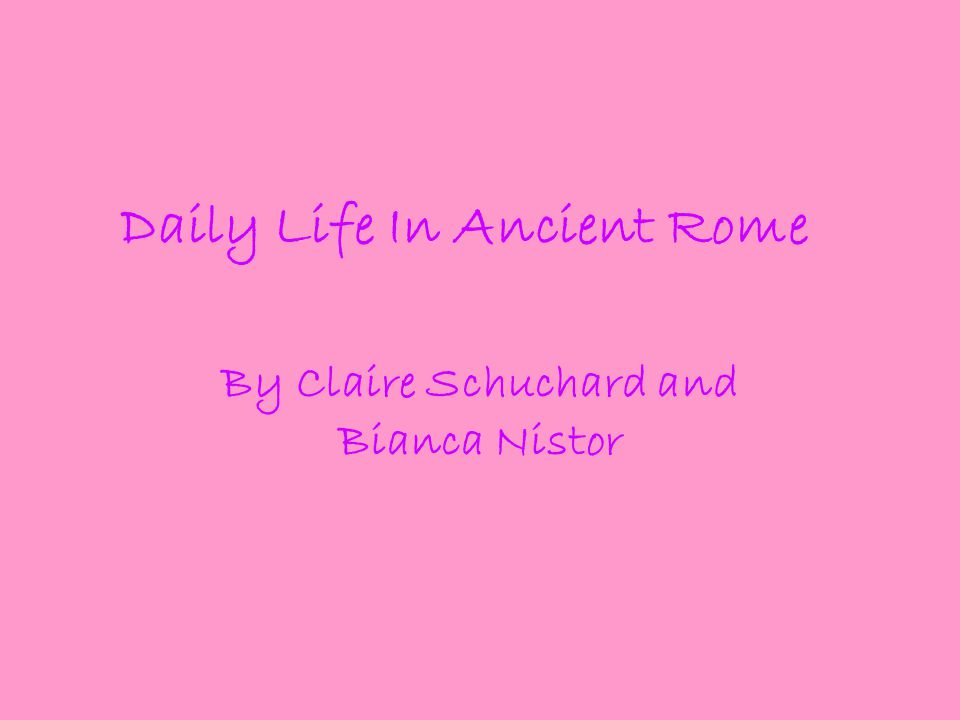 Daily Life In Ancient Rome By Claire Schuchard and Bianca Nistor