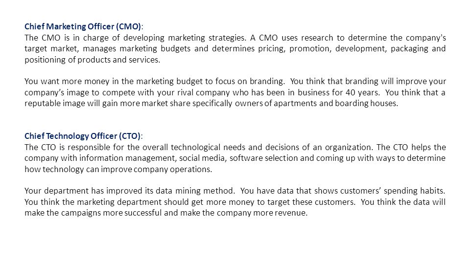 Chief Marketing Officer (CMO): The CMO is in charge of developing marketing strategies.