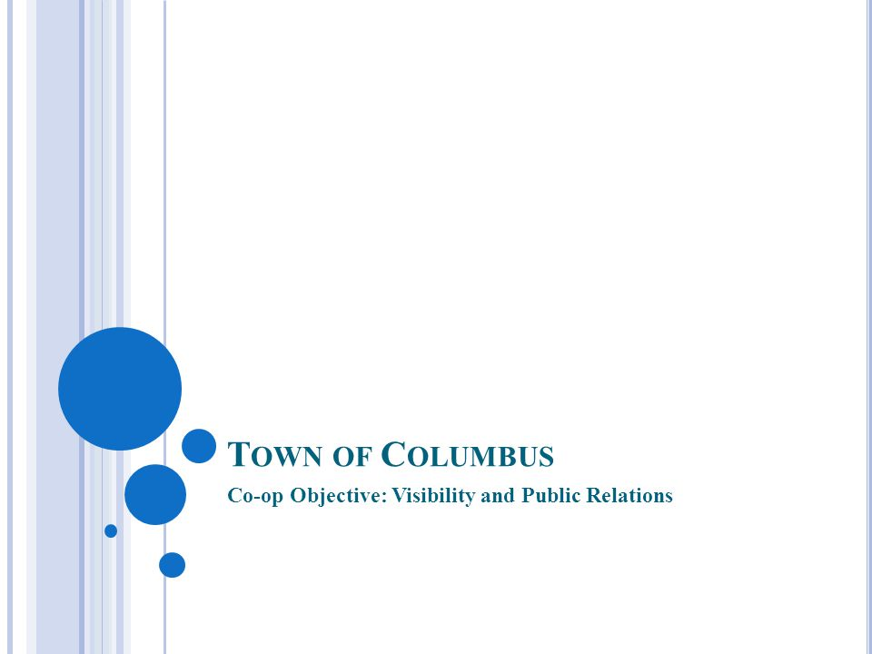 T OWN OF C OLUMBUS Co-op Objective: Visibility and Public Relations