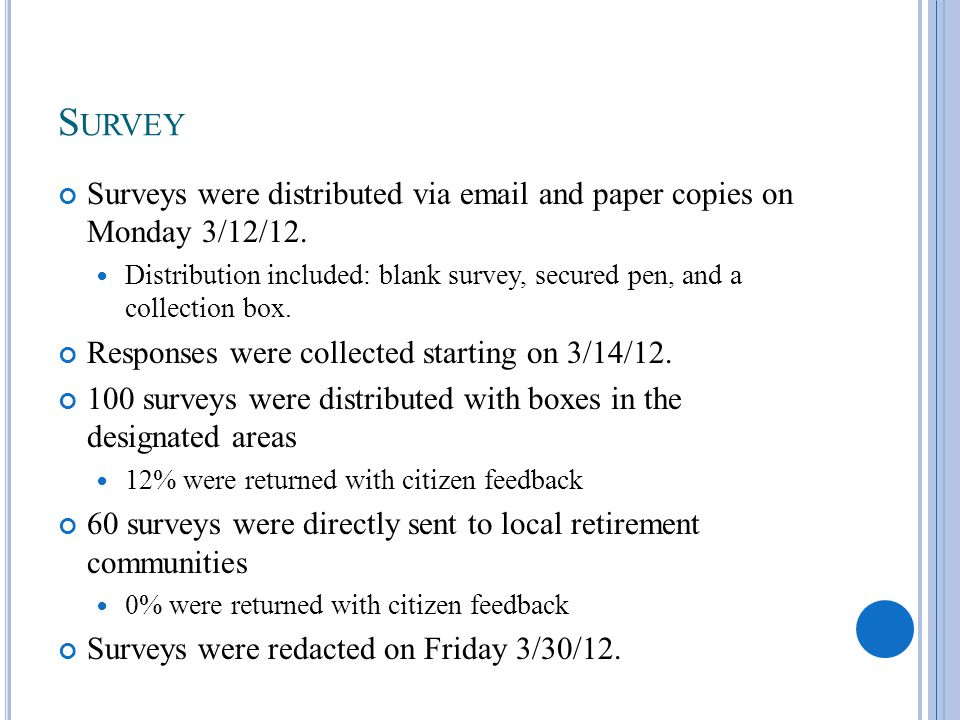 S URVEY Surveys were distributed via email and paper copies on Monday 3/12/12. Distribution included: blank survey, secured pen, and a collection box.