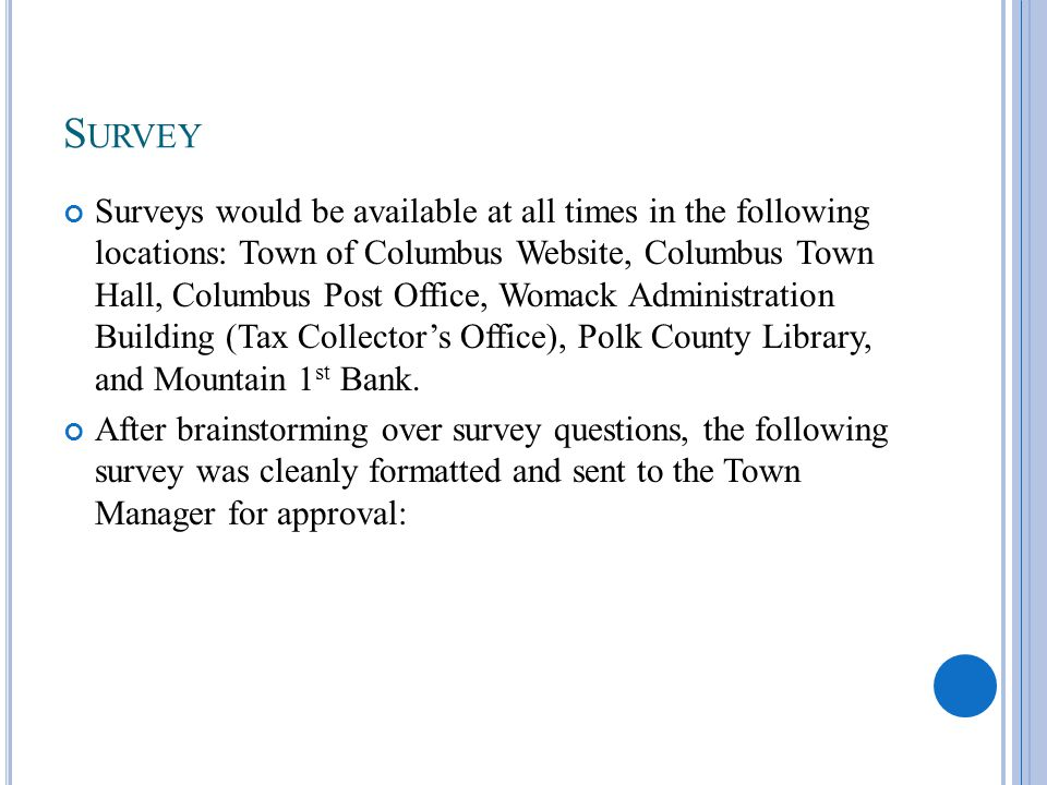 S URVEY Surveys would be available at all times in the following locations: Town of Columbus Website, Columbus Town Hall, Columbus Post Office, Womack