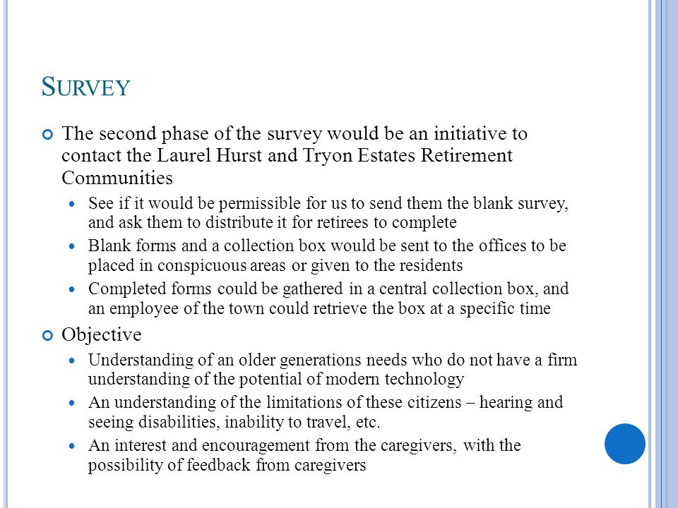 S URVEY The second phase of the survey would be an initiative to contact the Laurel Hurst and Tryon Estates Retirement Communities See if it would be