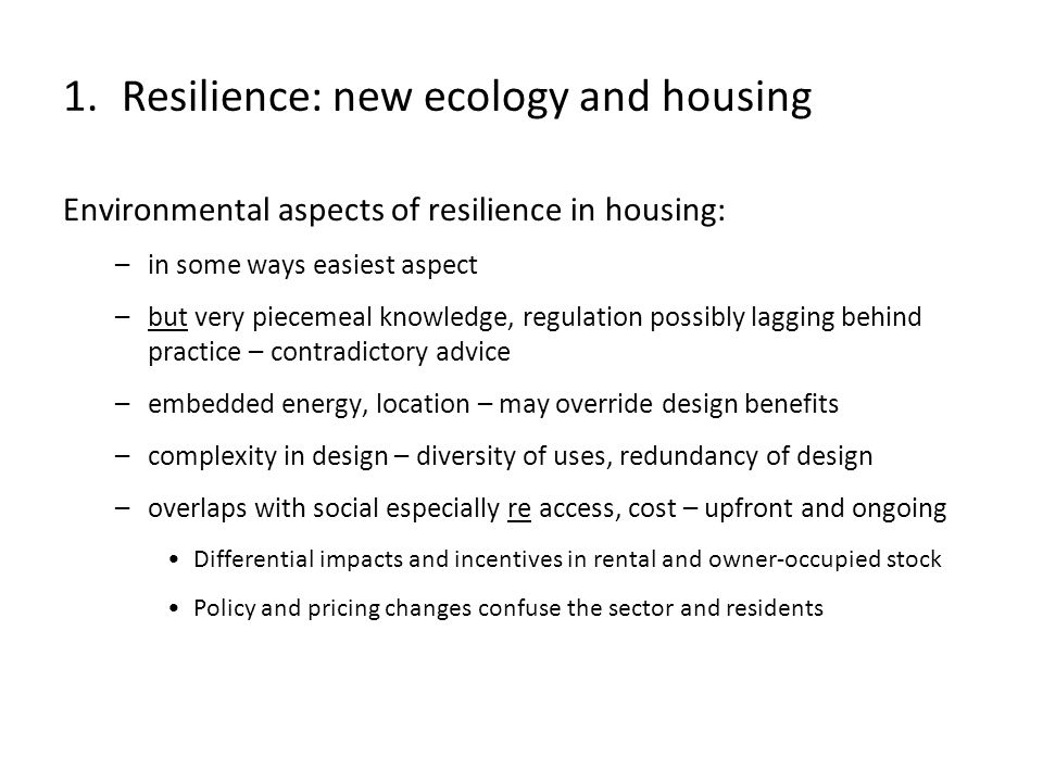 Environmental aspects of resilience in housing: –in some ways easiest aspect –but very piecemeal knowledge, regulation possibly lagging behind practic