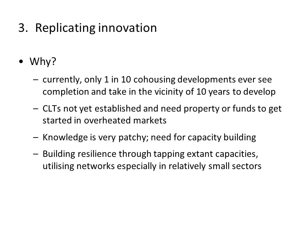 Why? –currently, only 1 in 10 cohousing developments ever see completion and take in the vicinity of 10 years to develop –CLTs not yet established and