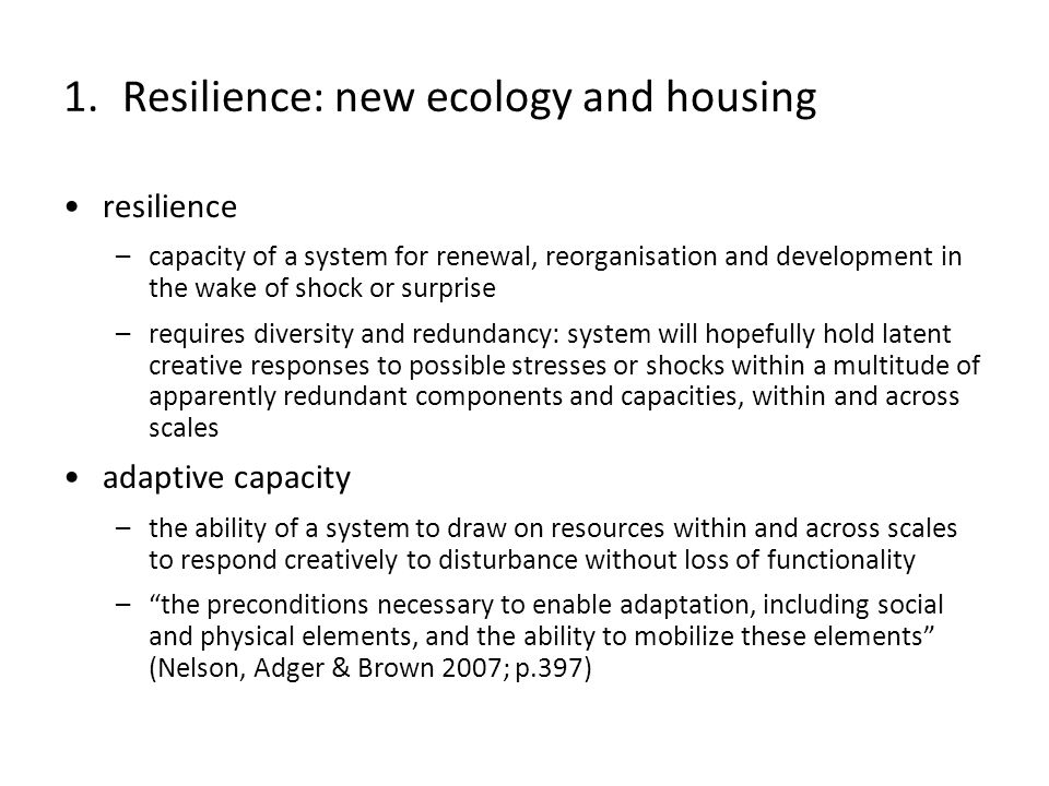 resilience –capacity of a system for renewal, reorganisation and development in the wake of shock or surprise –requires diversity and redundancy: syst