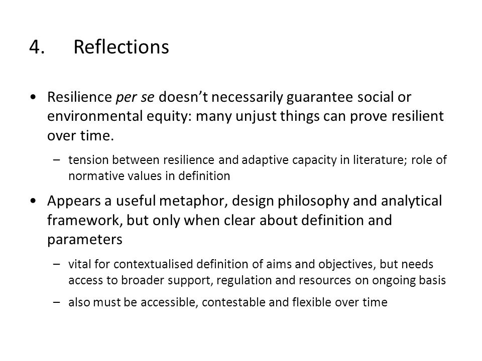 Resilience per se doesnt necessarily guarantee social or environmental equity: many unjust things can prove resilient over time. –tension between resi