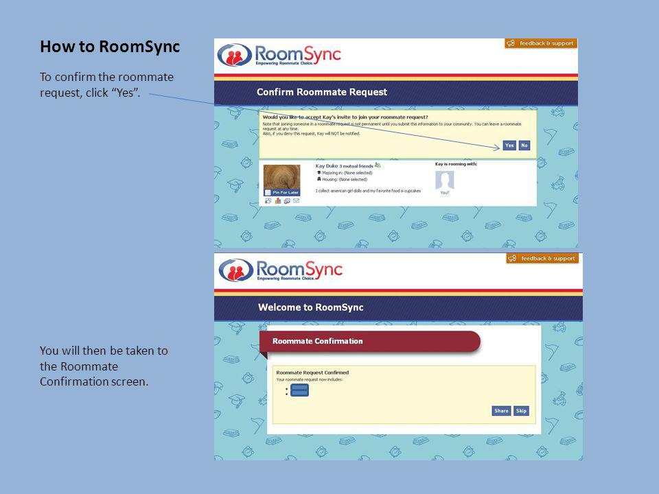 How to RoomSync To confirm the roommate request, click Yes.