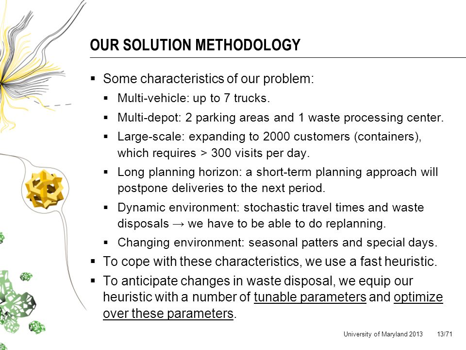 OUR SOLUTION METHODOLOGY Some characteristics of our problem: Multi-vehicle: up to 7 trucks.