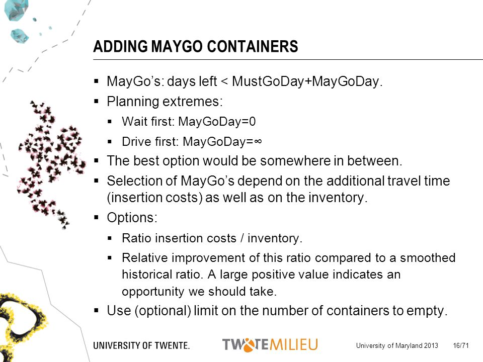 ADDING MAYGO CONTAINERS MayGos: days left < MustGoDay+MayGoDay. Planning extremes: Wait first: MayGoDay=0 Drive first: MayGoDay= The best option would